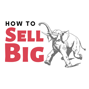 How to sell big