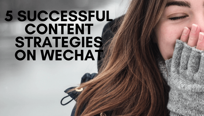 5 successful content strategies on WeChat